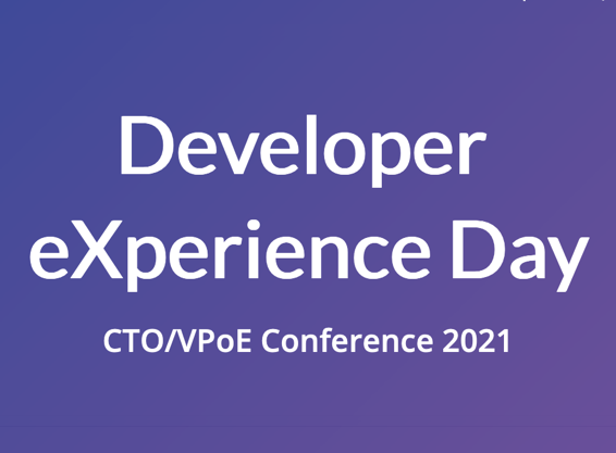 Developer eXperience Day  CTO/VPoE Conference 2021